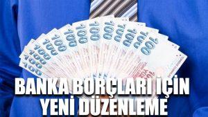 Banka borçları için yeni düzenleme