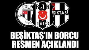 Beşiktaş'ın borcu resmen açıklandı