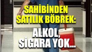 Sahibinden satılık böbrek: Alkol, sigara yok…
