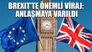 Brexit'te önemli viraj: Anlaşmaya varıldı