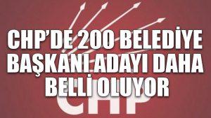 CHP'de 200 belediye başkanı adayı daha belli oluyor