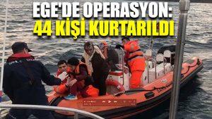 Ege'de operasyon: 44 kişi kurtarıldı