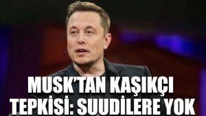 Elon Musk'tan Kaşıkçı tepkisi: Suudilere yok