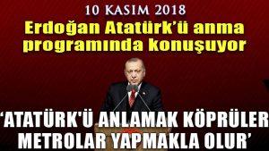 'Atatürk'ü anlamak köprüler, metrolar yapmakla olur'