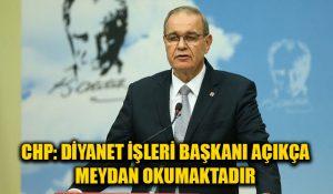 CHP Sözcüsü: Diyanet İşleri Başkanı açıkça meydan okuyor