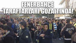 Fenerbahçe taraftarları gözaltında!