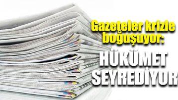 Gazeteler krizle boğuşuyor: Hükümet seyrediyor