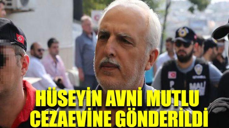 İstanbul Eski Valisi Hüseyin Avni Mutlu cezaevine gönderildi