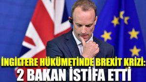 İngiltere hükümetinde Brexit krizi: 2 bakan istifa etti