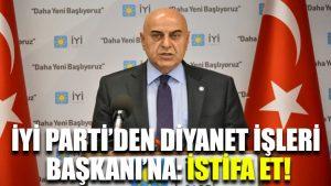 İYİ Parti'den Diyanet İşleri Başkanı'na: İstifa et
