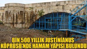Bin 500 yıllık Justinianus Köprüsü'nde hamam yapısı bulundu