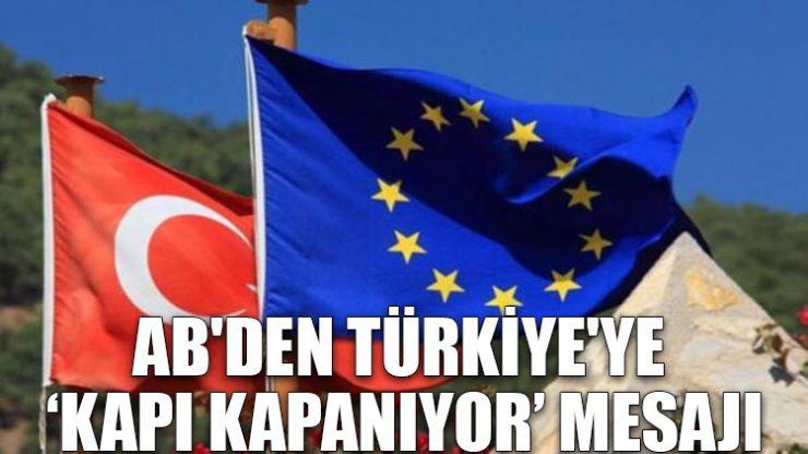 AB'den Türkiye'ye 'kapı kapanıyor' mesajı
