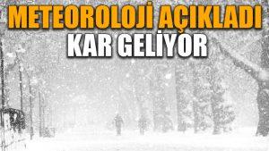 Meteoroloji açıkladı kar geliyor