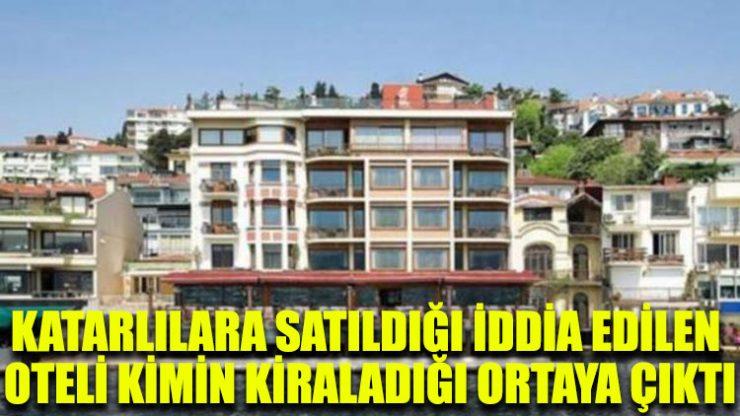 Katarlılara satıldığı iddia edilen oteli kimin kiraladığı ortaya çıktı