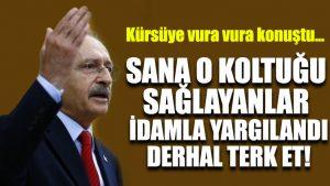 Kılıçdaroğlu kürsüye vura vura konuştu: Sana o koltuğu sağlayanlar idamla yargılandı, derhal terk et!