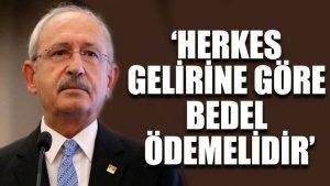 Kılıçdaroğlu: Herkes gelirine göre bedel ödemelidir
