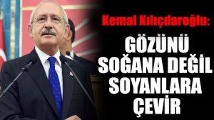 Kemal Kılıçdaroğlu: Gözünü soğana değil soyanlara çevir