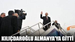 Kılıçdaroğlu Almanya'ya gitti