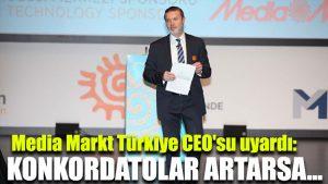 Media Markt Türkiye CEO'su uyardı: Konkordatolar artarsa…