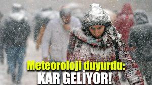 Meteoroloji duyurdu: Kar geliyor!