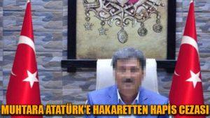 Muhtara Atatürk'e hakaretten hapis cezası