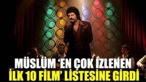 Müslüm 'en çok izlenen ilk 10 film' listesine girdi