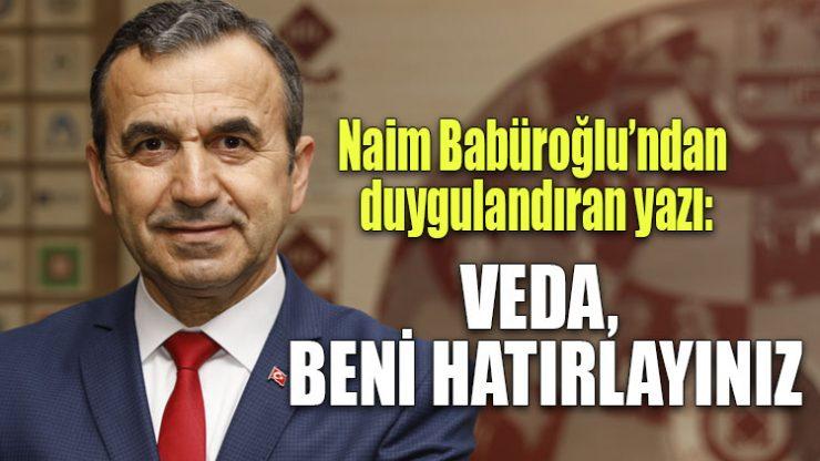 Naim Babüroğlu'ndan duygulandıran yazı: Veda, beni hatırlayınız