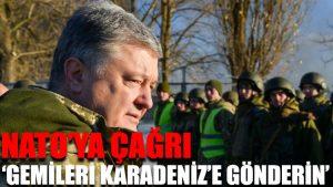 NATO'ya çağrı: Gemileri Karadeniz'e gönderin