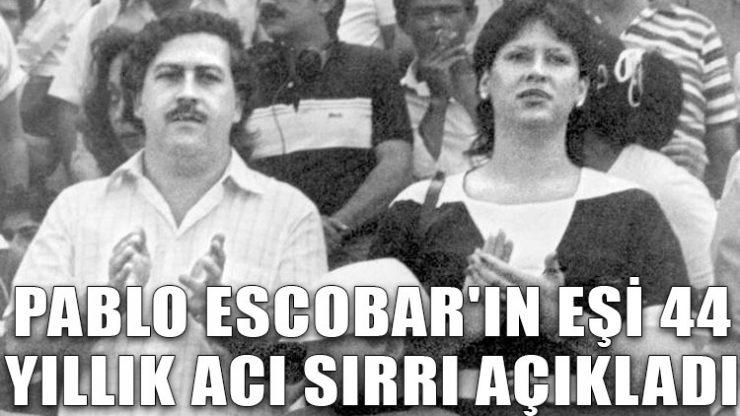 Pablo Escobar'ın eşi 44 yıllık acı sırrı açıkladı