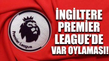 İngiltere Premier League'de VAR oylaması!