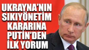 Ukrayna'nın sıkıyönetim kararına Putin'den ilk yorum