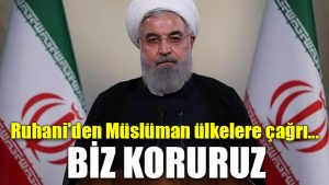 Ruhani'den Müslüman ülkelere çağrı: Biz koruruz