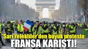 'Sarı Yelekliler'den büyük protesto: Fransa karıştı!