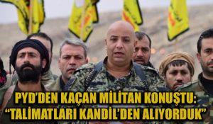 PYD'den kaçan militan konuştu: Talimatları Kandil'den alırdık