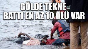 Gölde tekne battı, en az 10 ölü var