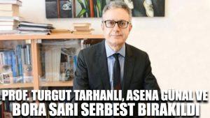 Gözaltına alınan öğretim üyeleri Prof. Turgut Tarhanlı, Asena Günal ve Bora Sarı serbest bırakıldı