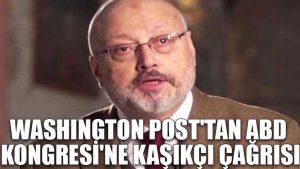 Washington Post'tan ABD Kongresi'ne Kaşıkçı çağrısı