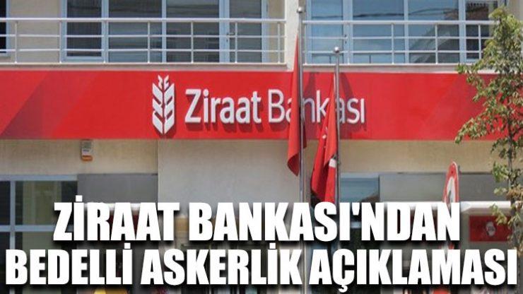 Ziraat Bankası'ndan bedelli askerlik açıklaması