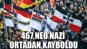 467 Neo Nazi ortadan kayboldu