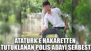 Atatürk'e hakaretten tutuklanan polis adayı serbest