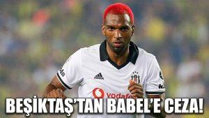 Beşiktaş'tan Babel'e ceza!