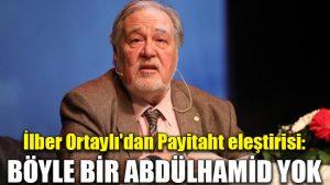 İlber Ortaylı'dan Payitaht eleştirisi: Böyle bir Abdülhamid yok