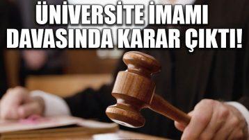 Üniversite imamı davasında karar çıktı!