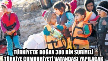 Türkiye'de doğan 380 bin Suriyeli, Türkiye Cumhuriyeti vatandaşı yapılacak