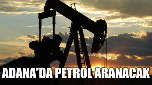 Adana'da petrol aranacak
