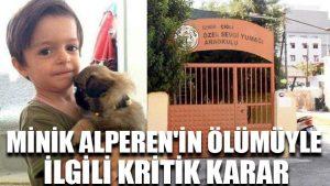 Minik Alperen'in ölümüyle ilgili kritik karar