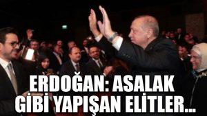 Erdoğan: Asalak gibi yapışan elitler…