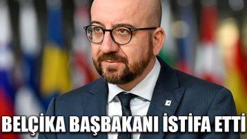 Belçika Başbakanı istifa etti