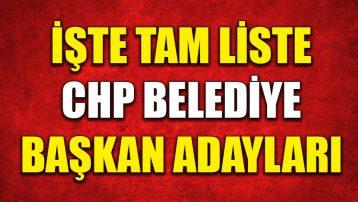 İşte tam liste CHP belediye başkan adayları!