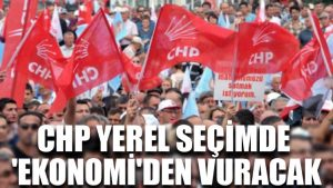 CHP yerel seçimde 'ekonomi'den vuracak